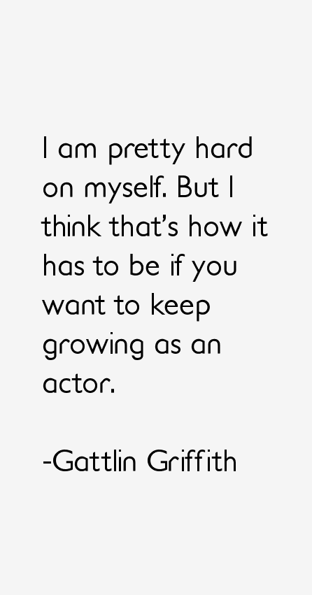 Gattlin Griffith Quotes