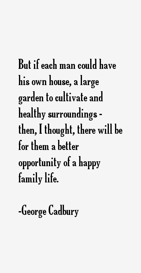 George Cadbury Quotes