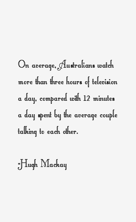 Hugh Mackay Quotes Hugh Mackay Quotes
