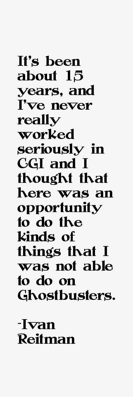 Ivan Reitman Quotes