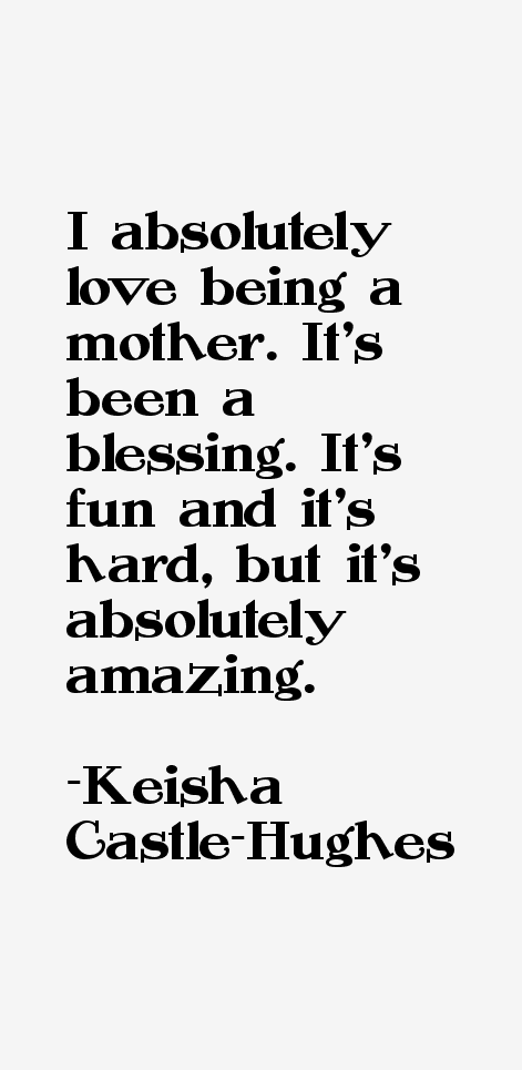 Keisha Castle-Hughes Quotes