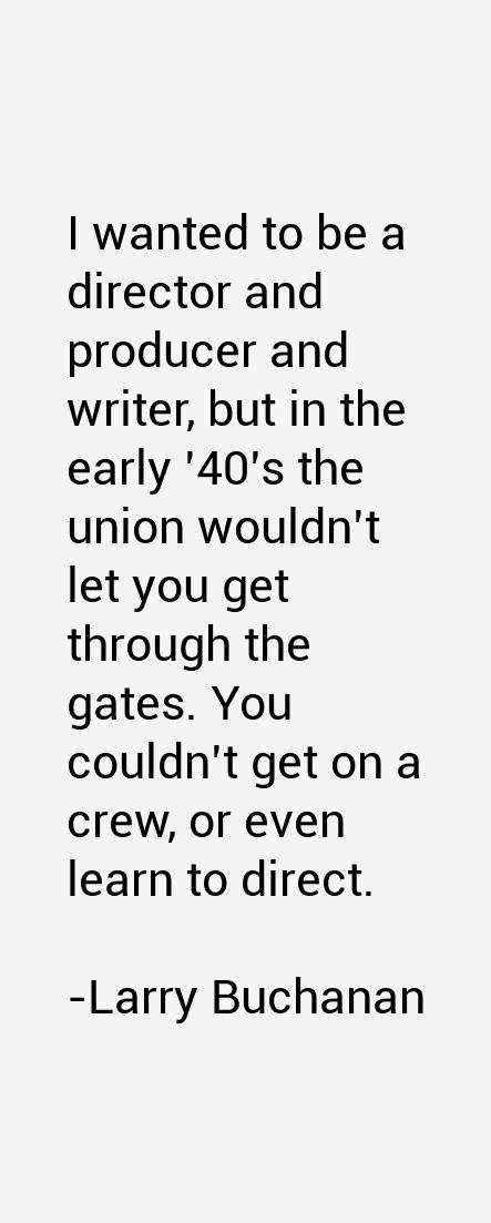 Larry Buchanan Quotes