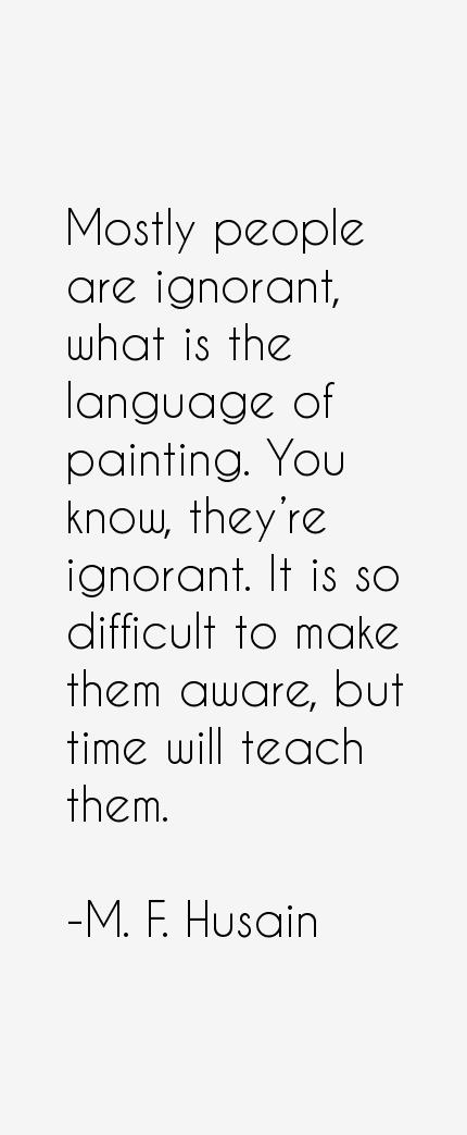 M. F. Husain Quotes