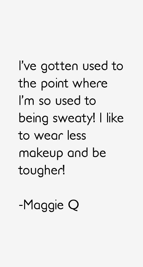 Maggie Q Quotes