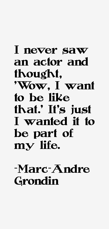Marc-Andre Grondin Quotes