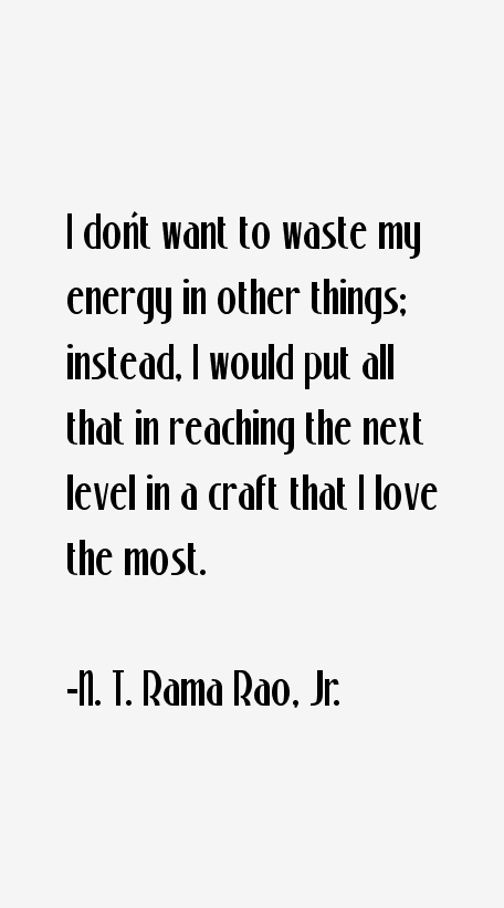 N. T. Rama Rao, Jr. Quotes