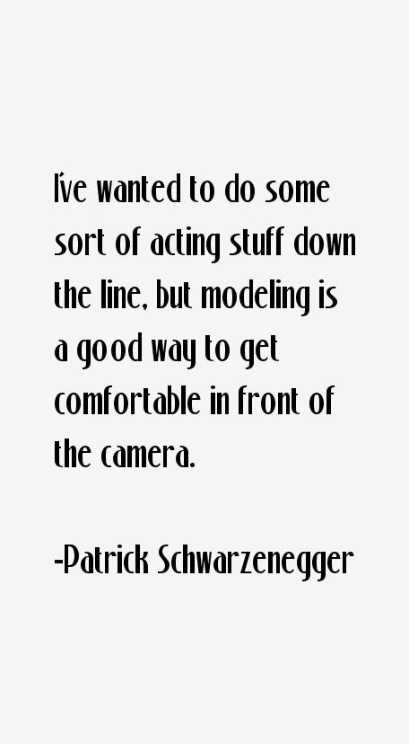 Patrick Schwarzenegger Quotes