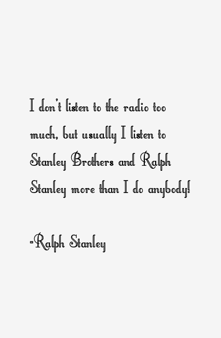 Ralph Stanley Quotes