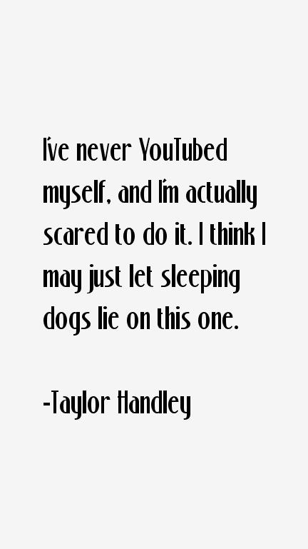 Taylor Handley Quotes